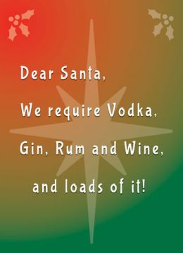 Dear Santa, we require Vodka, Rum and Wine and loads of it