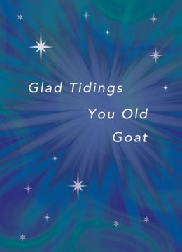 Glad Tidings You Old Goat