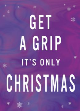 Get a Grip. It's only Christmas